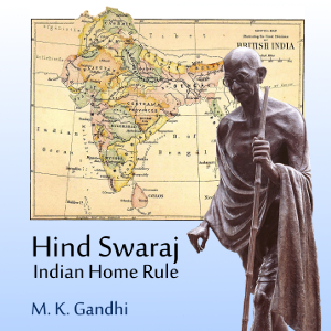 Hind Swaraj or Indian Home Rule, Mohandas Karamchand Gandhi
