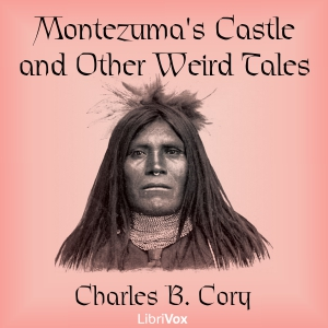 Montezuma's Castle and Other Weird Tales, Charles B. Cory