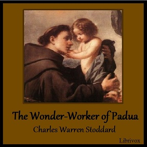 The Wonder-Worker of Padua, Charles Warren Stoddard