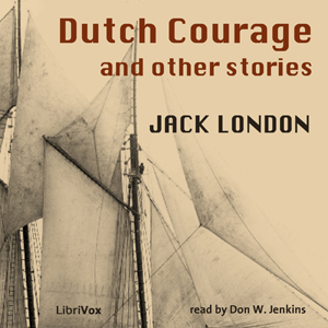 Dutch Courage and Other Stories, Jack London