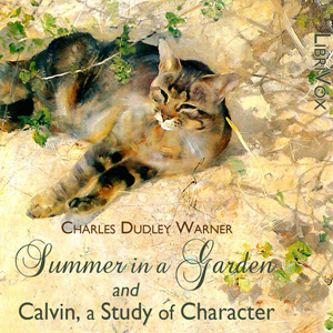 Summer in a Garden and Calvin, A Study of Character, Charles Dudley Warner