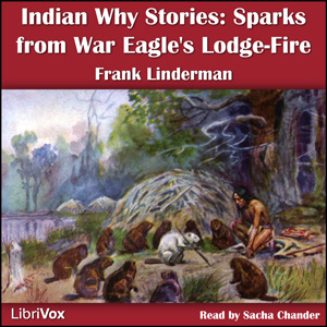 Indian Why Stories: Sparks From War Eagle's Lodge-Fire, Frank Bird Linderman
