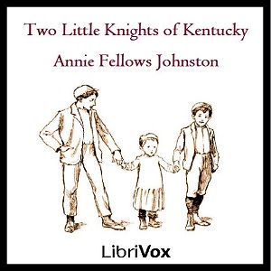Two Little Knights of Kentucky, Annie Fellows Johnston