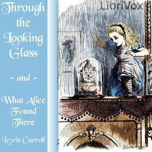 Download Through the Looking-Glass (Version 5 dramatic reading) by Lewis Carroll