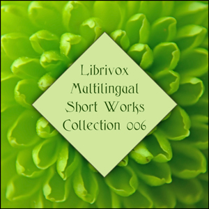 Librivox Multilingual Short Works Collection 006, Various Authors