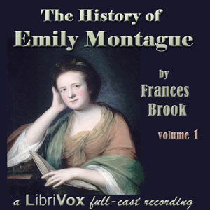 The History of Emily Montague Vol 1 (Dramatic Reading), Frances Moore Brooke