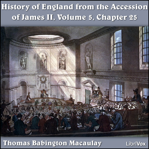 The History of England, from the Accession of James II - (Volume 5, Chapter 25), Thomas Babington Macaulay
