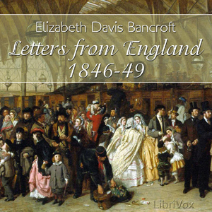 Letters from England, 1846-1849, Audio book by Elizabeth Davis Bancroft