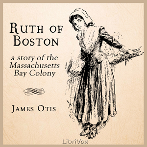 Ruth of Boston: A Story of the Massachusetts Bay Colony, James Otis