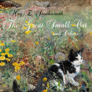 Great Small Cat and Others, May E. Southworth