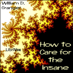 How to Care for the Insane, William D. Granger
