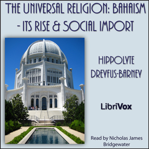 Universal Religion: Bahaism - Its Rise and Social Import, Hippolyte Dreyfus-Barney