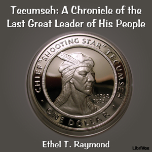 Chronicles of Canada Volume 17 - Tecumseh: A Chronicle of the Last Great Leader of His People, Ethel T. Raymond