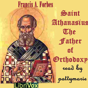 Saint Athanasius: The Father of Orthodoxy, Frances Alice Forbes