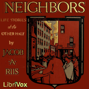 Neighbors - Life Stories of the Other Half, Jacob A. Riis