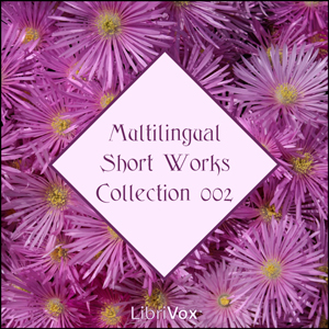 Librivox Multilingual Short Works Collection 002, Various Authors