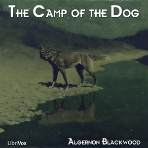 Camp of the Dog, Algernon Blackwood