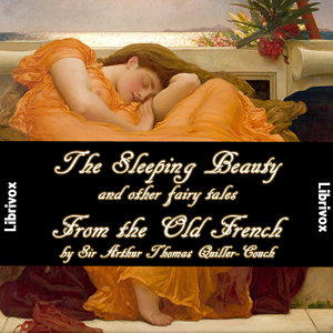 Sleeping Beauty and other fairy tales From the Old French, Sir Arthur Thomas Quiller-Couch