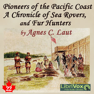 Chronicles of Canada Volume 22 - Pioneers of the Pacific Coast: A Chronicle of Sea Rovers and Fur Hunters, Agnes C. Laut