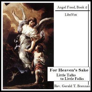 For Heaven's Sake: Little Talks to Little Folks, Rev. Gerald T. Brennan