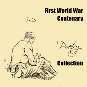 First World War Centenary Poetry Collection, Various Authors