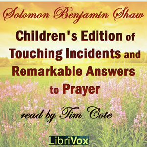 Children's Edition of Touching Incidents and Remarkable Answers to Prayer, Solomon Benjamin Shaw
