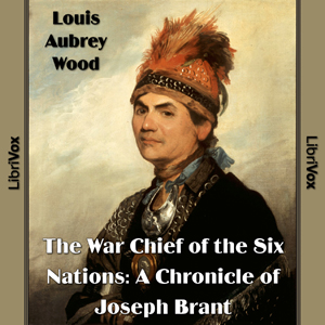 Chronicles of Canada Volume 16 - The War Chief of the Six Nations: A Chronicle of Joseph Brant, Louis Aubrey Wood