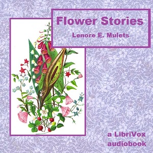 Flower Stories, Lenore Elizabeth Mulets