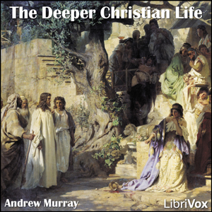 The Deeper Christian Life, Audio book by Andrew Murray