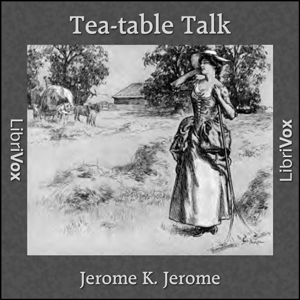 Tea-table Talk, Jerome K. Jerome
