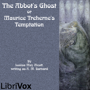 The Abbot's Ghost or Maurice Treherne's Temptation, Louisa May Alcott