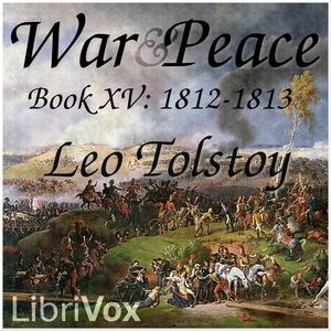 War and Peace, Book 15: 1812-1813, Leo Tolstoy