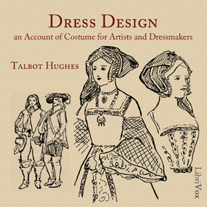 Dress Design: An Account of Costume for Artists and Dressmakers, Talbot Hughes