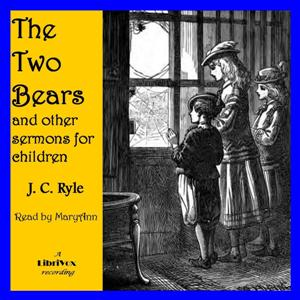 The Two Bears, and Other Sermons for Children, J. C. Ryle