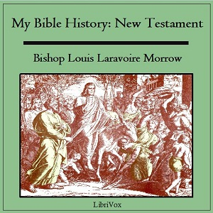 My Bible History: New Testament, Louis Laravoire Morrow