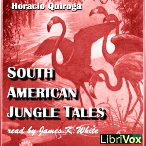 South American Jungle Tales, Horacio Quiroga