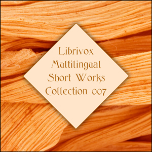 Download Librivox Multilingual Short Works Collection 007 by Various Authors