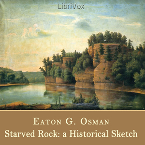 Starved Rock: A Historical Sketch, Eaton G. Osman