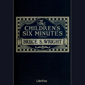 The Children's Six Minutes, Bruce S. Wright