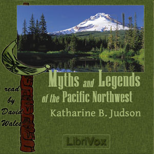 Myths And Legends Of The Pacific Northwest Especially Of Washington And Oregon, Katharine Berry Judson