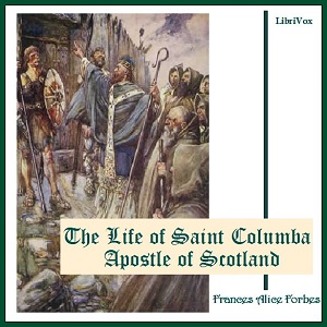 The Life of Saint Columba Apostle of Scotland, Frances Alice Forbes