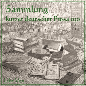 Download Sammlung kurzer deutscher Prosa 030 by LibriVox Volunteers