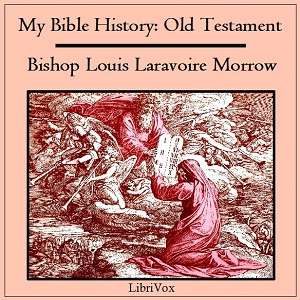 My Bible History: Old Testament, Louis Laravoire Morrow