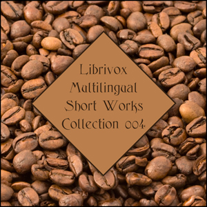Librivox Multilingual Short Works Collection 004, Various Authors