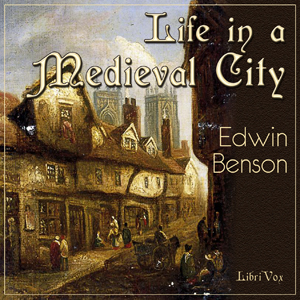 Download Life in a Mediaeval City, Illustrated by York in the XVth Century by Edwin Benson