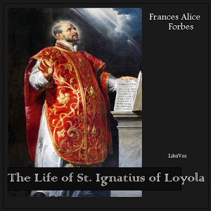 Life of St. Ignatius of Loyola, Frances Alice Forbes