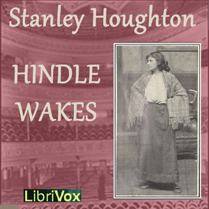 Hindle Wakes, Stanley Houghton
