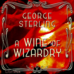 Wine of Wizardry, George Sterling