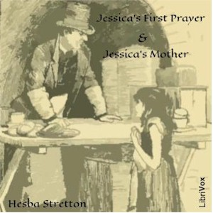 Jessica's First Prayer and Jessica's Mother, Hesba Stretton