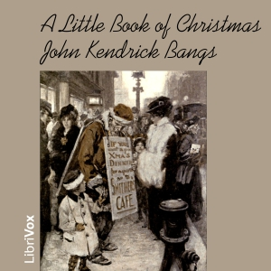 Little Book of Christmas, John Kendrick Bangs